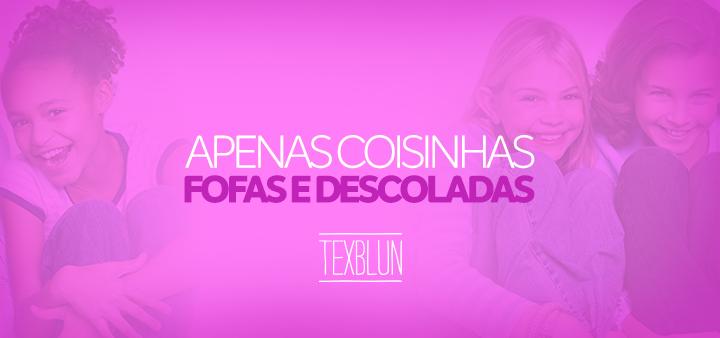 site-texblun-coisinhas-fofas-descoladas